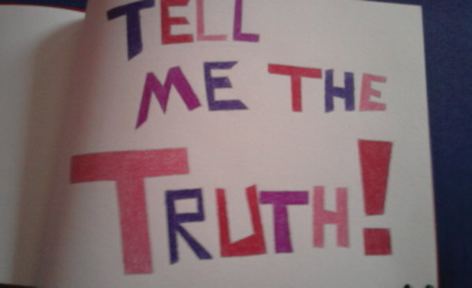 Tell me the Truth!